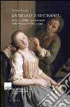 Un secolo di sentimenti. Amori e conflitti generazionali nella Venezia del Settecento libro
