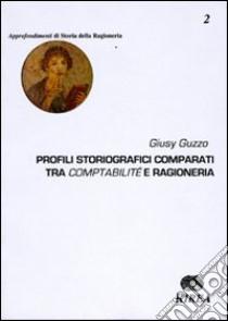 Profili storiografici comparati tra comptabilité e ragioneria libro di Guzzo Giusy