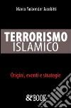 Terrorismo islamico. Origini, eventi, strategie libro