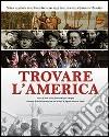 Trovare l'America. Storia illustrata degli italo americani nelle collezioni della Library of Congress libro