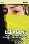 Lebanon. Reportage nel cuore della resistenza libanese libro
