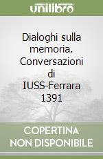 Dialoghi sulla memoria. Conversazioni di IUSS-Ferrara 1391 libro di Fiorentini Giovanni