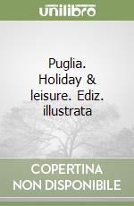 Puglia. Holiday & leisure. Ediz. illustrata libro