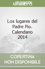 Los lugares del Padre Pio. Calendario 2014 libro
