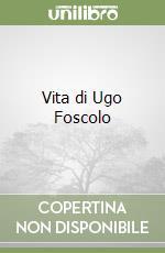 Vita di Ugo Foscolo libro di Artusi Pellegrino