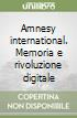 Amnesy international. Memoria e rivoluzione digitale