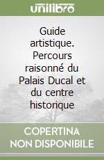 Guide artistique. Percours raisonné du Palais Ducal et du centre historique libro