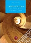 La psicocritica. appunti e interventi sulla poesia e sulla narrativa del Novecento libro