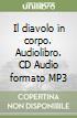 Il diavolo in corpo. Audiolibro. CD Audio formato MP3 libro