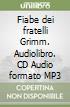 Fiabe dei fratelli Grimm. Audiolibro. CD Audio formato MP3 libro