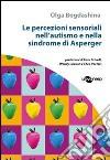 Le percezioni sensoriali nell'autismo e nella sindrome di Asperger libro