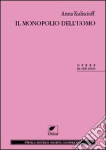 Il monopolio dell'uomo libro di Kuliscioff Anna
