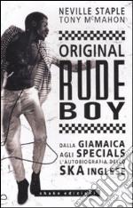 Original rude boy. Dalla Giamaica agli specials, l'autobiografia dello ska inglese libro