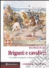 Briganti e cavalieri. La cavalleria sabauda e i briganti in Capitanata libro