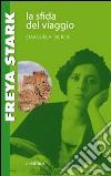 Freya Stark. La sfida del viaggio libro