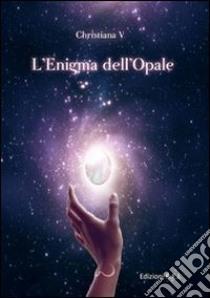 L'enigma dell'opale libro di Christiana V.
