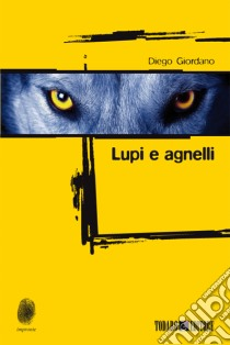 Lupi e agnelli libro di Giordano Diego