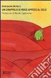 Un grappolo di rose appese al sole libro