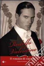 Rodolfo Valentino. Il romanzo di una vita libro