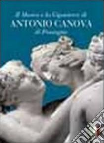 Il museo e la gipsoteca di Antonio Canova di Possagno libro di Cuniberti Giancarlo - Pavan Massimiliano - Guderzo Mario