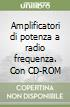 Amplificatori di potenza a radio frequenza. Con CD-ROM