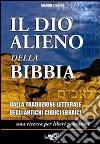Il dio alieno della Bibbia. Dalle traduzioni letterali degli antichi codici masoretici libro