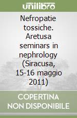Nefropatie tossiche. Aretusa seminars in nephrology (Siracusa, 15-16 maggio 2011)