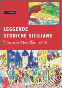 Leggende storiche siciliane (rist. anast. 1866) libro di Mortillaro Vincenzo; Muscato Daidone C. (cur.)