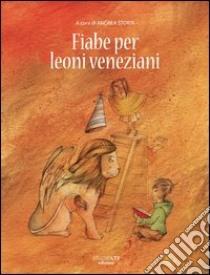 Fiabe per leoni veneziani libro di Storti A. (cur.)