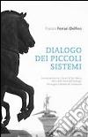Dialogo dei piccoli sistemi-A small system dialogue. Ediz. bilingue libro