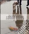 Il mercante di riflessi. Ediz. italiana e francese libro