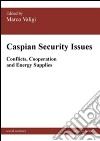 Caspian security issues. Conflicts, cooperation and energy supplies libro