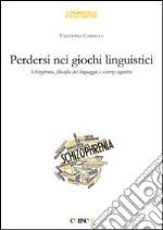 Perdersi nei giochi linguistici. Schizofrenia, filosofia del linguaggio e scienze cognitive libro