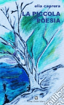 La piccola poesia libro di Caprera Elia
