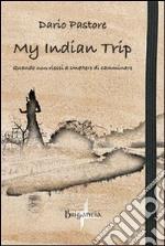 My Indian Trip. Quando non riesci a smettere di camminare libro