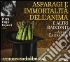 Asparagi e l'immortalità dell'anima e altri racconti letto da Piera Degli Esposti. Audiolibro. CD Audio formato MP3 libro