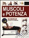 Muscoli e potenza. 84 esercizi con tavole anatomiche libro