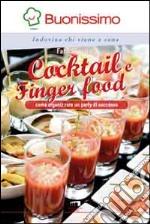 Cocktail e finger food. Come organizzare un party di successo libro