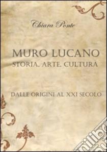 Muro Lucano, storia, arte, cultura. Dalle origini al XXI secolo libro di Ponte Chiara