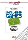 Small-sided games. Evidenze scientifiche. Esercitazioni pratiche libro