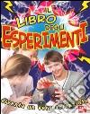 Il libro degli esperimenti. Ediz. illustrata libro