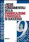 I nove fondamentali della pianificazione strategica di successo libro