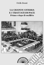 La grande guerra e i trattati di pace. Prima e dopo il conflitto. Ediz. integrale