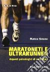Maratoneti e ultrarunner. Aspetti psicologici di una sfida libro