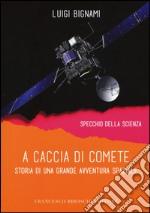A caccia di comete. Storia di una grande avventura spaziale libro