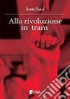 Alla rivoluzione in tram libro