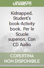 Kidnapped. Student's book-Activity book. Per le Scuole superiori. Con CD Audio libro