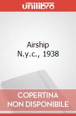 AIRSHIP N.Y.C., 1938 poster di B&W COLLETION