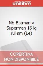 Le Nb Batman v Superman 16 lg rul sm articolo per la scrittura