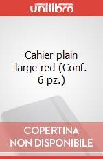 Cahier plain large red (Conf. 6 pz.) articolo per la scrittura